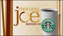 Morning Joe, Brewed by Starbucks