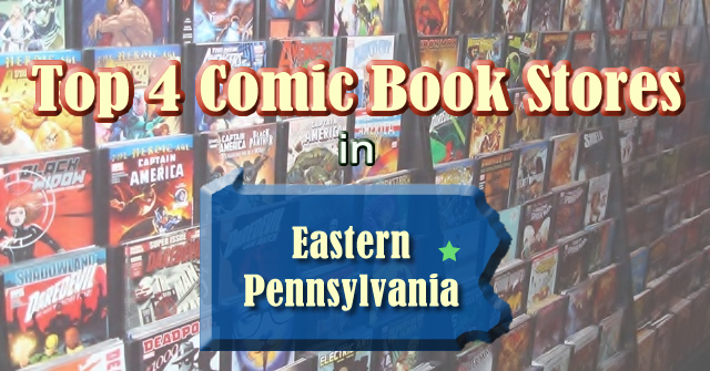 Top 4 Comic Book Stores in Eastern PA